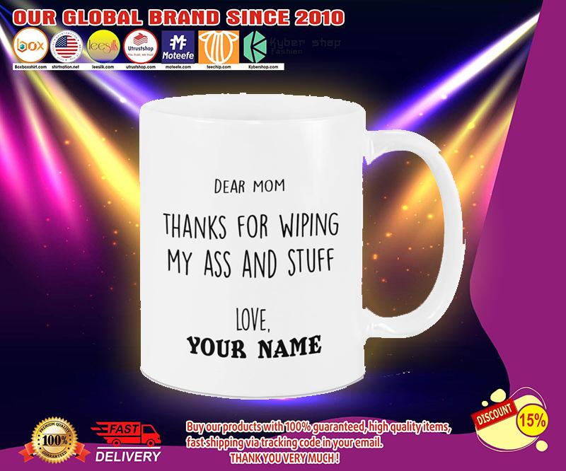 Dear mom thanks for wiping my ass and stuff love custom name mug 3