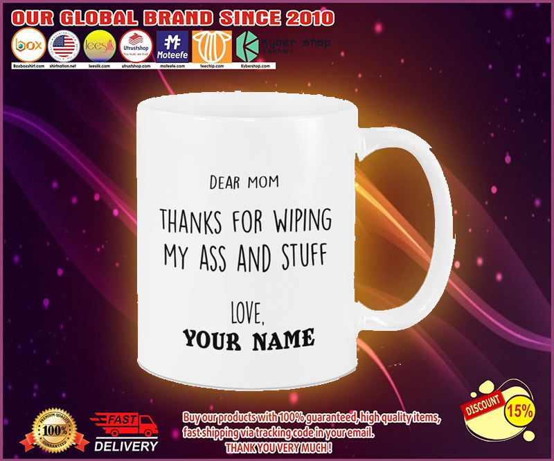 Dear mom thanks for wiping my ass and stuff love custom name mug 4