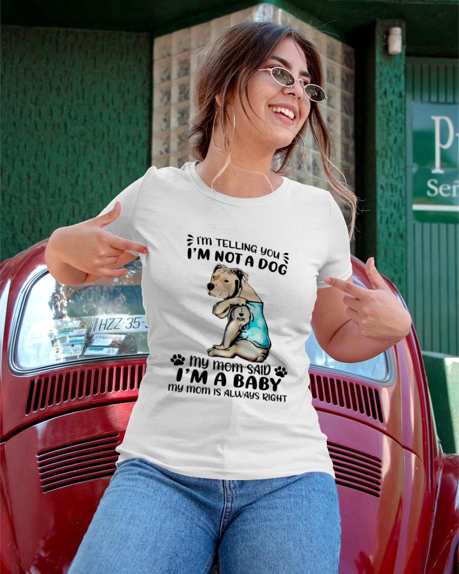 Dod Im Telling You Im Not A Dog My Mom Said Im A Baby Shirt12