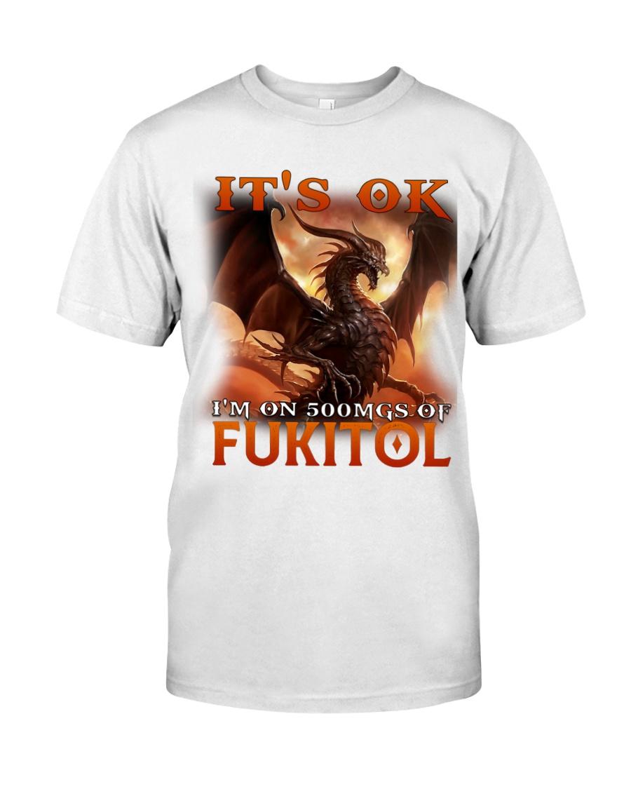 Dragon Its Ok Im On 500Mgs Of Fukitol Shirt as