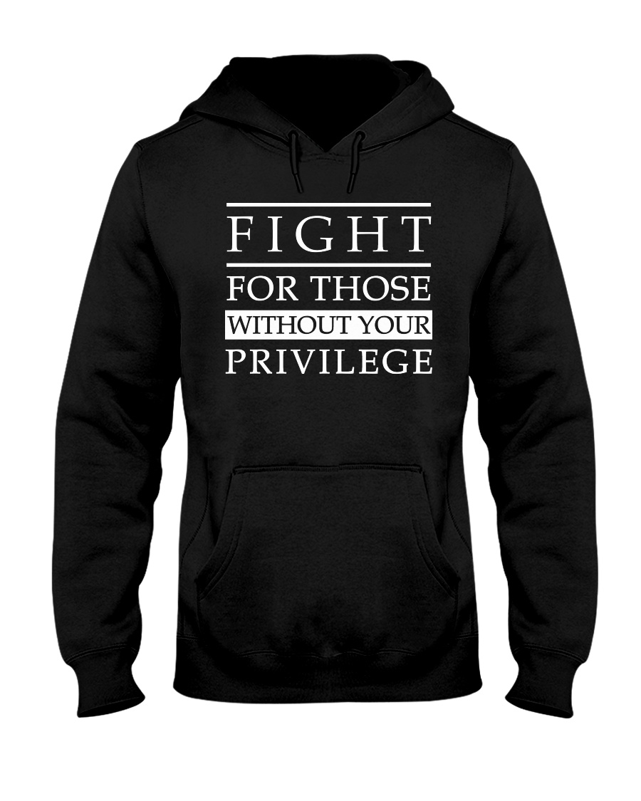 Fight For Those Without Your Privilege Shirt2