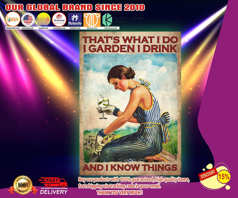 Gin Thats what I do I garden I drink and I know things poster 2