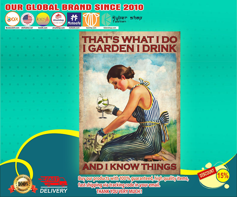Gin Thats what I do I garden I drink and I know things poster 4