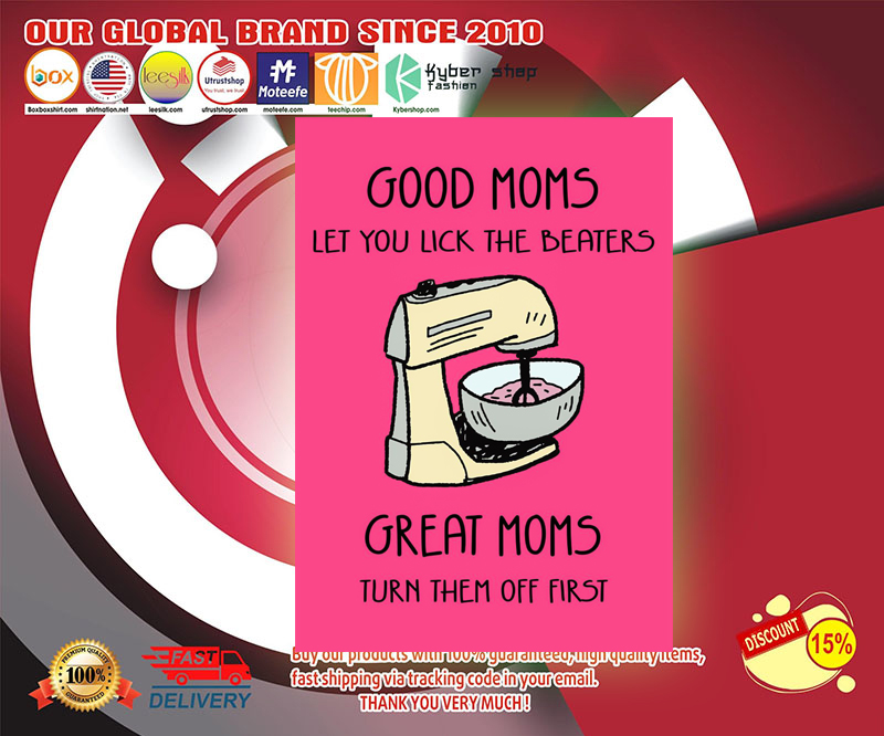 Good moms let you lick the beaters great moms turn them off first poster 2 1