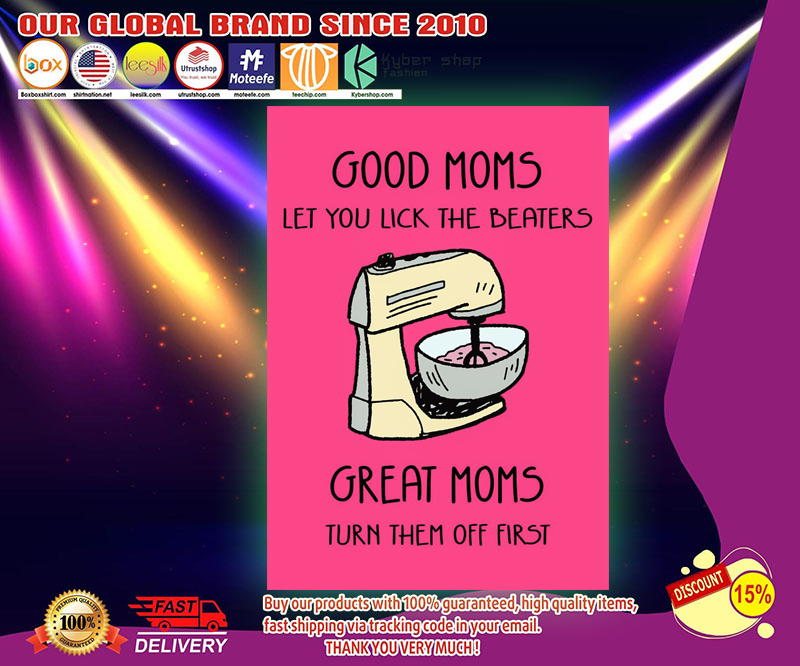 Good moms let you lick the beaters great moms turn them off first poster 3 1