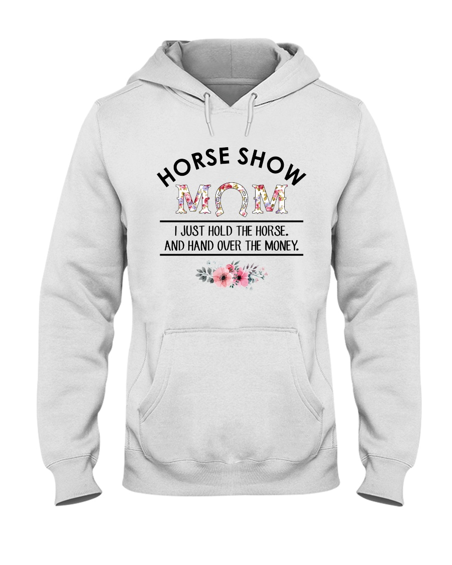 Horse Show Mom I Just Hold The Horse and Hand Over The Money Shirt1