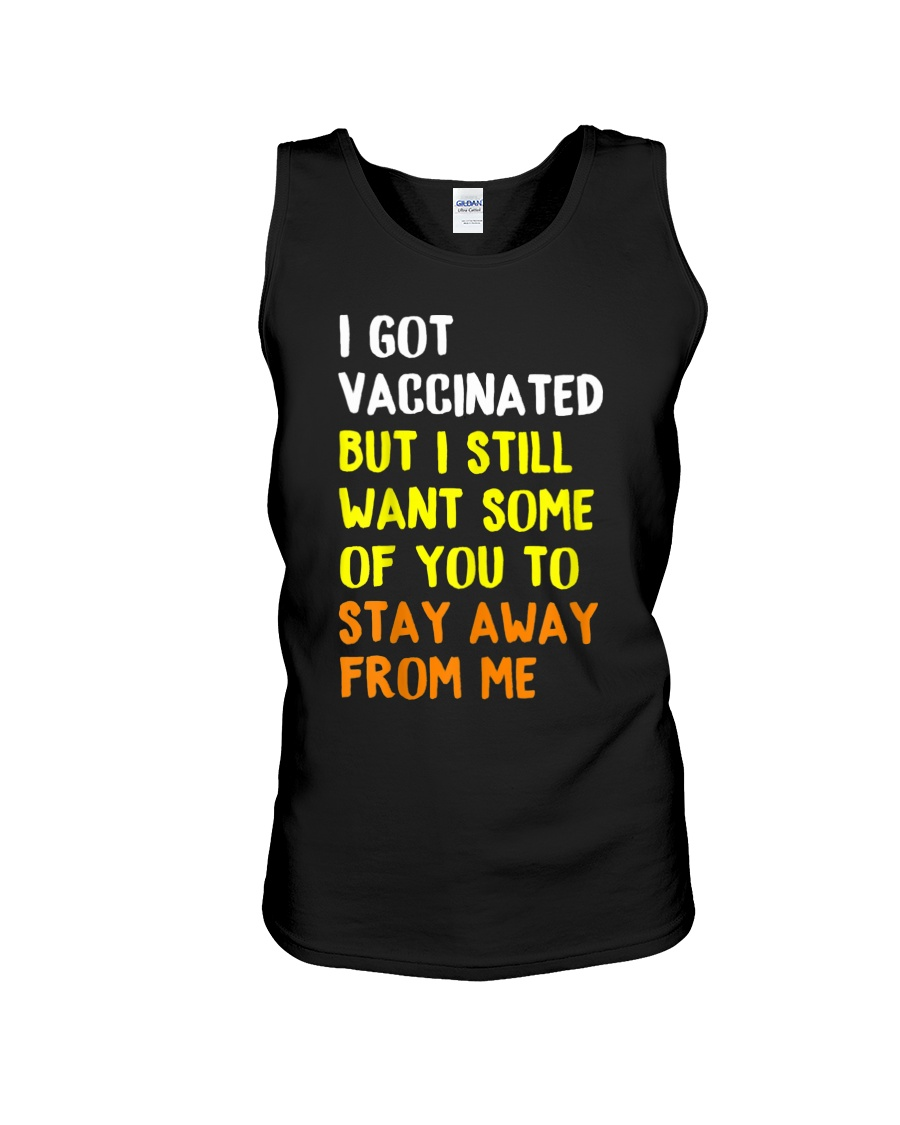 I Got Vaccinated But I Still Want Some Of You To Stay Away From Me SHirt8