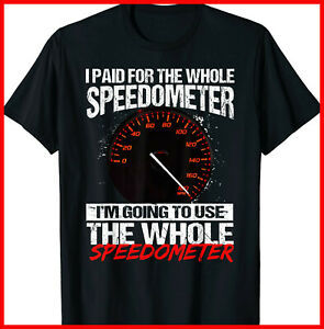 I Paid For The Whole Speedometer Im Going To Use Shirt06