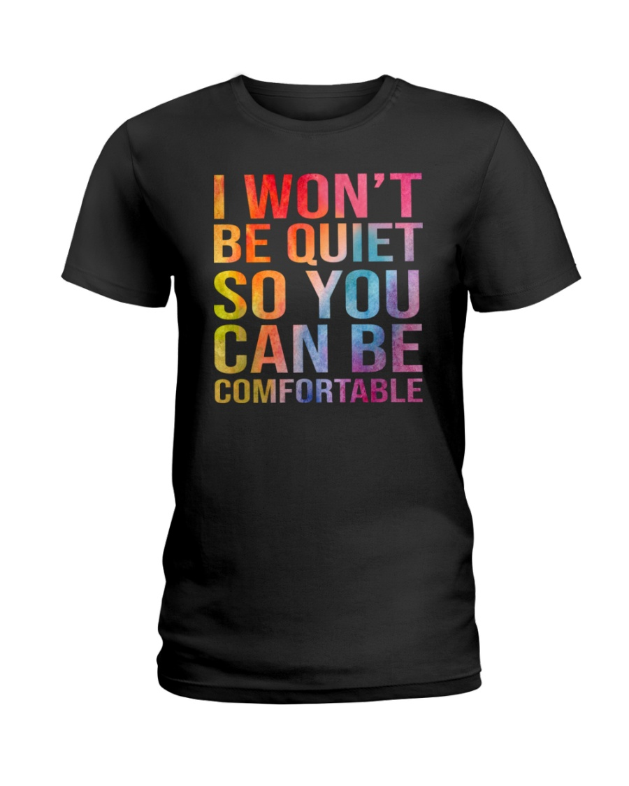 I Wont Be Quiet So You Can Be Comfortable Shirt3