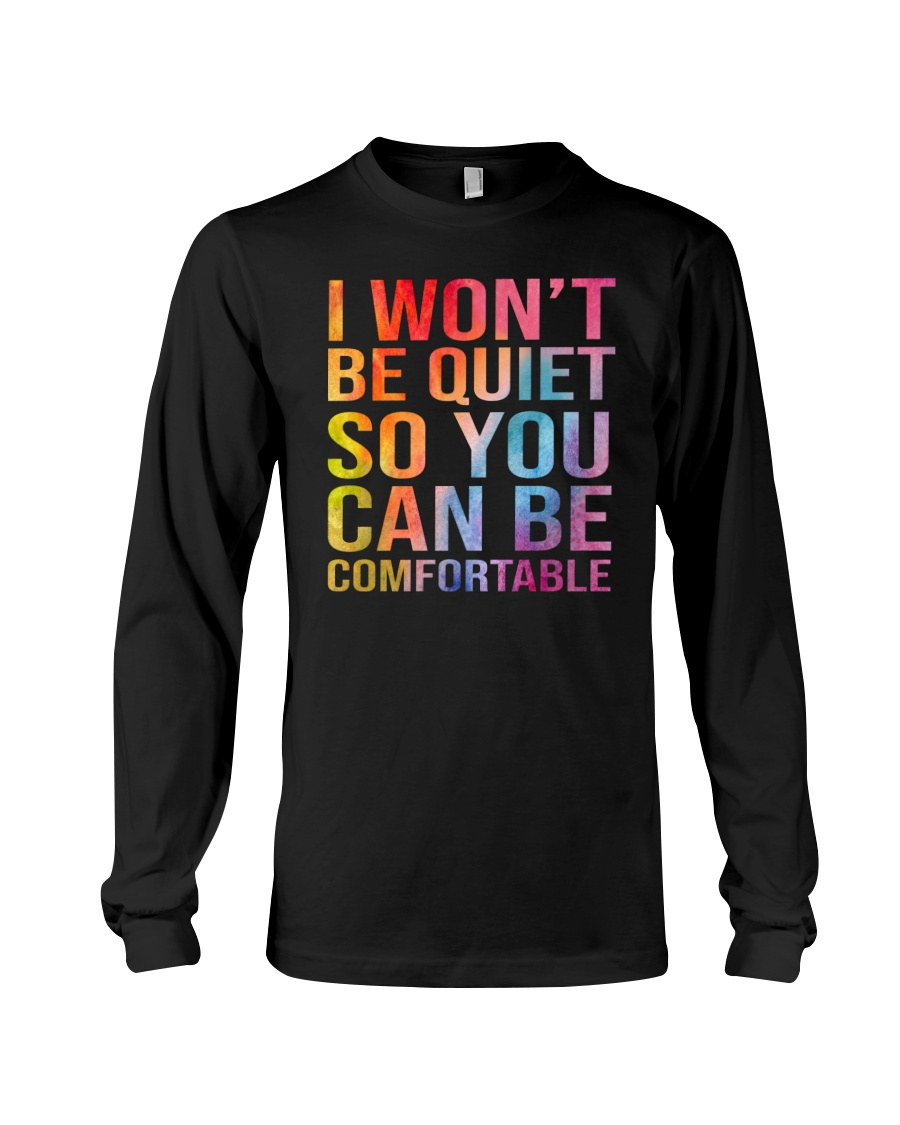 I Wont Be Quiet So You Can Be Comfortable Shirt5