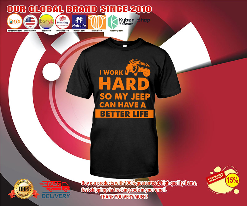 I work hard so my jeep can have a better life shirt 2
