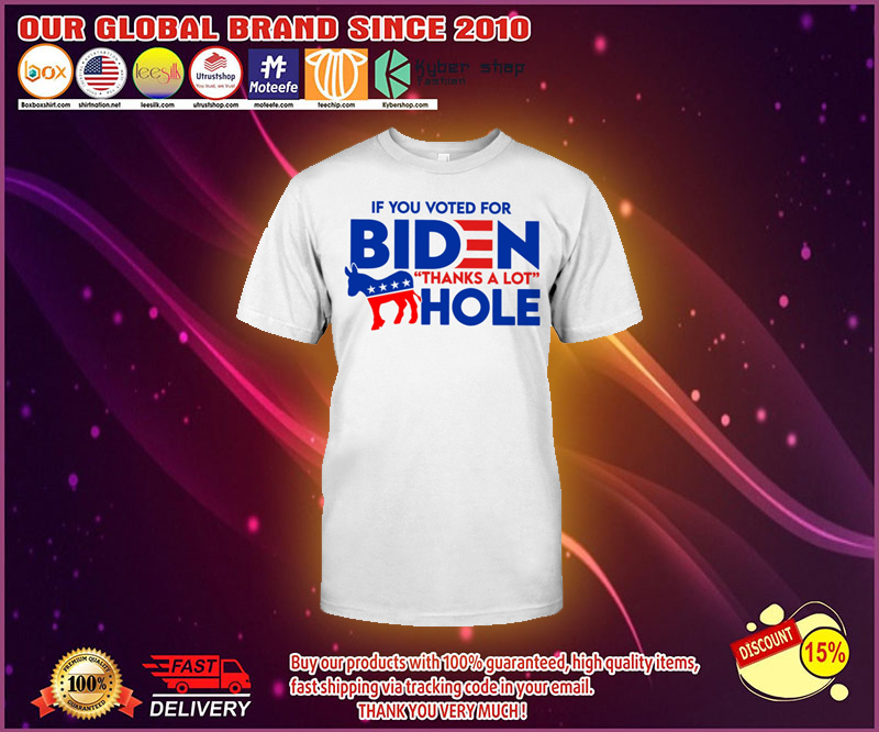 If you voted for biden thanks a lot hole t shirt 4