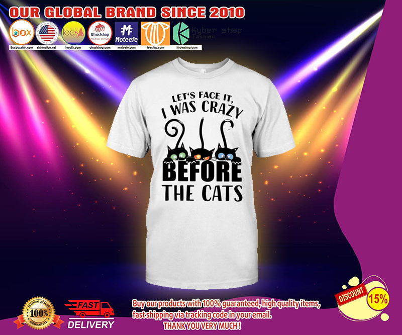 Lets face it I was crazy before the cats shirt 2