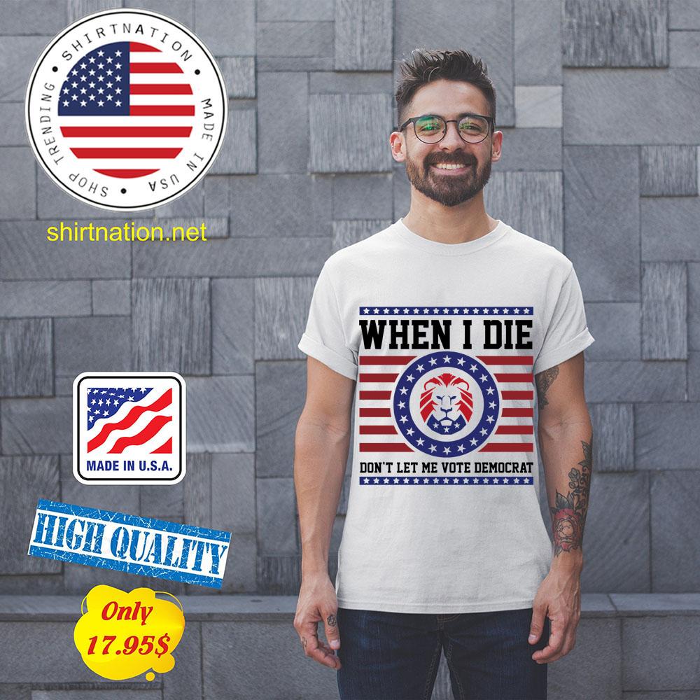 Lion when I die dont let me vote democrat shirt 14