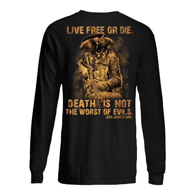 Live Free Of Die Death Is Not The Worst Of Evils Gen.John Stark Shirt3