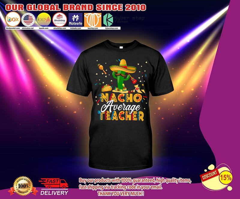 Nacho average teacher shirt 2