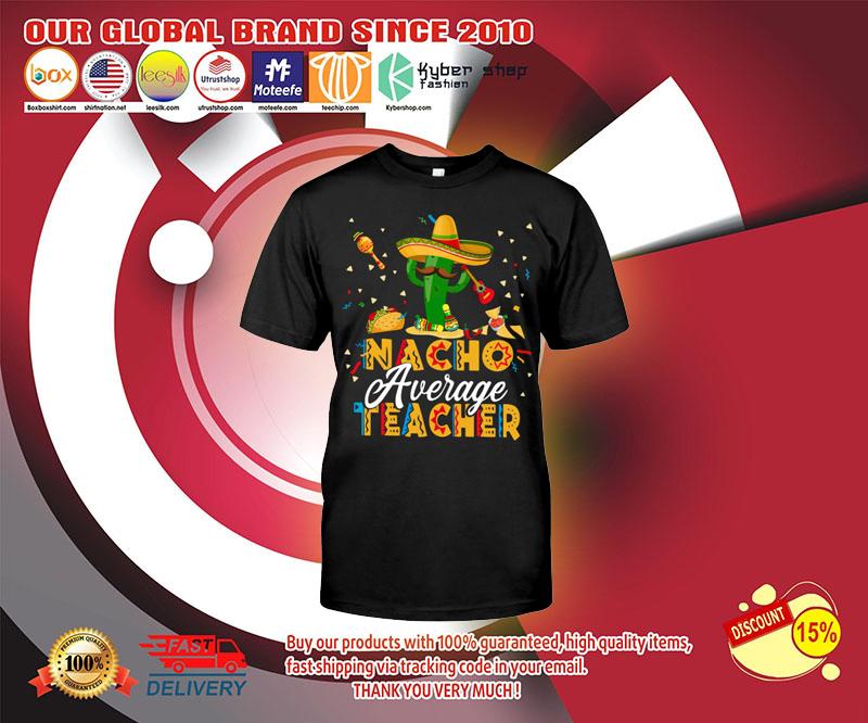 Nacho average teacher shirt 3
