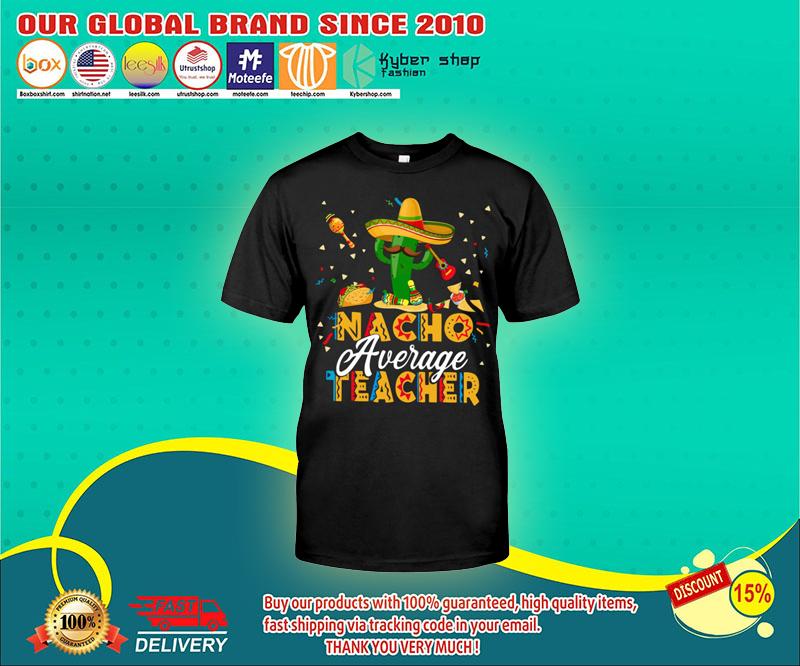 Nacho average teacher shirt 4
