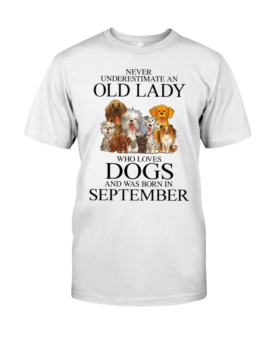 Never Underestimate An Old Lady Who Loves Dogs and was born in September shirt as