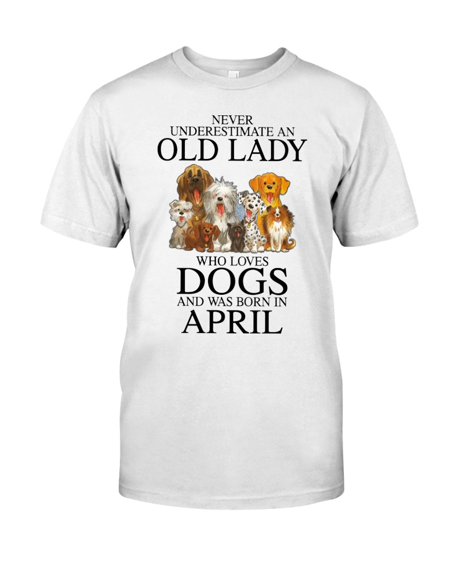 Never underestimate an old lady who loves dogs and was born in april Shirt1