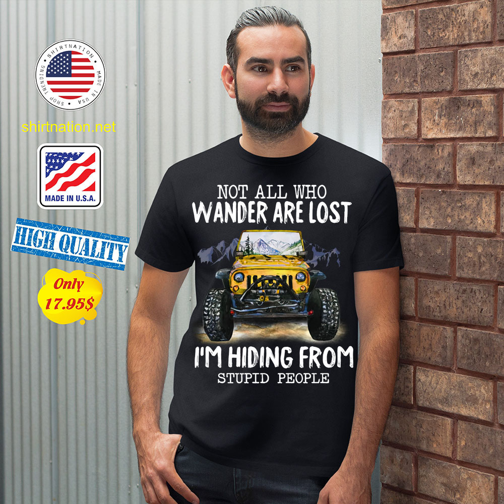 Not All Who Wander Are Lost Im Hiding From Stupid People Shirt 12