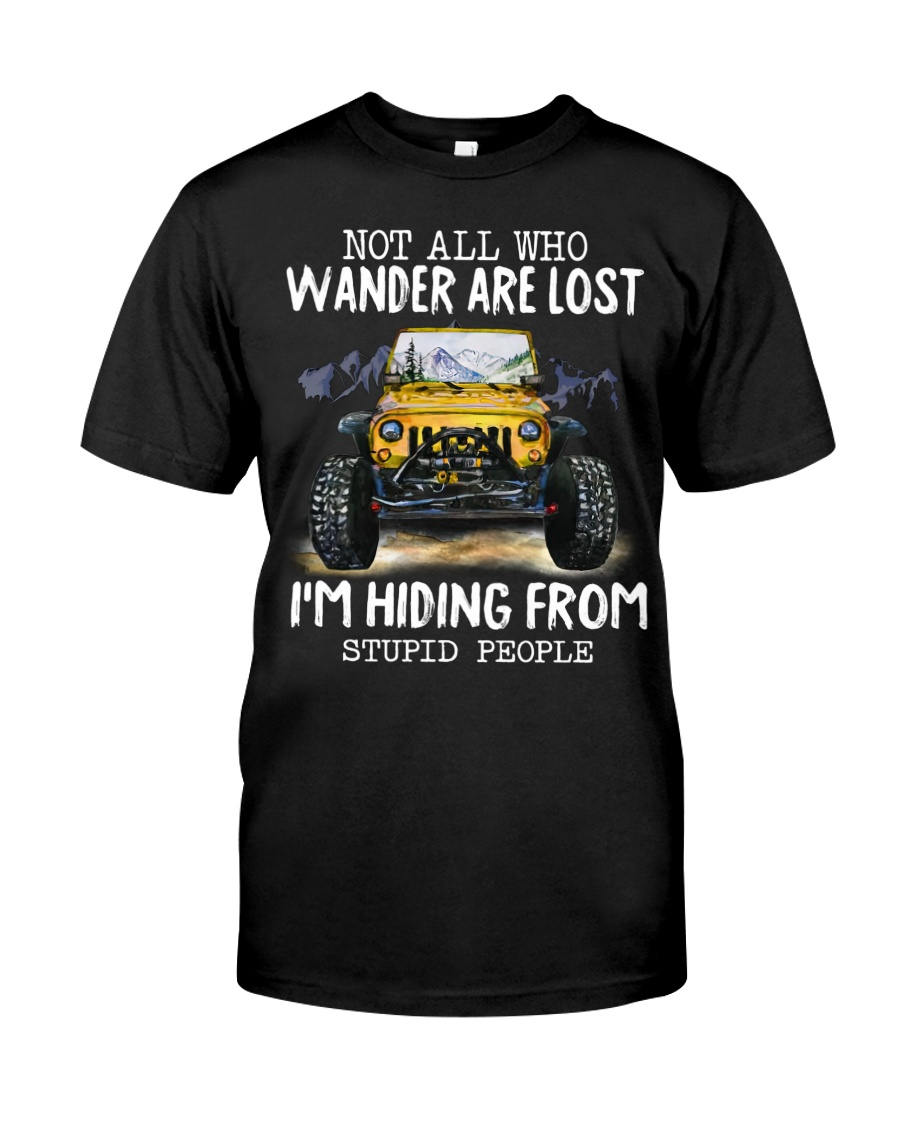 Not All Who Wander Are Lost Im Hiding From Stupid People Shirt as