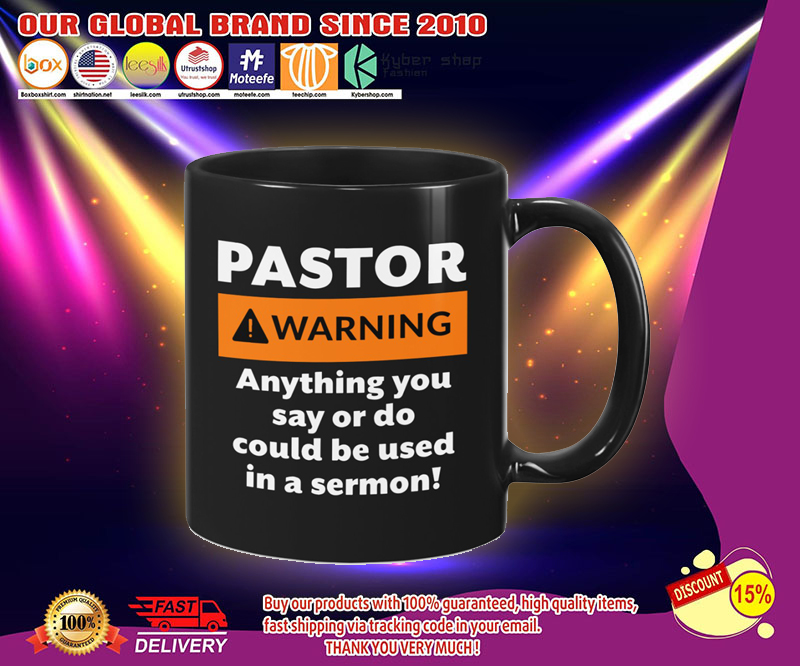 Pastor warning anything you say or do could be used in a sermon mug 3