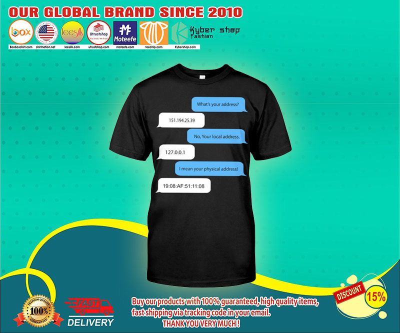 Programmer Whats your address no your local address shirt 4