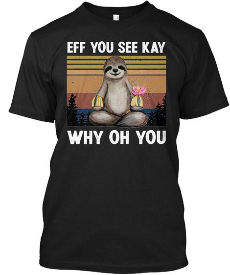 Sloth Eff You See Kay Why Oh You Shirt 1