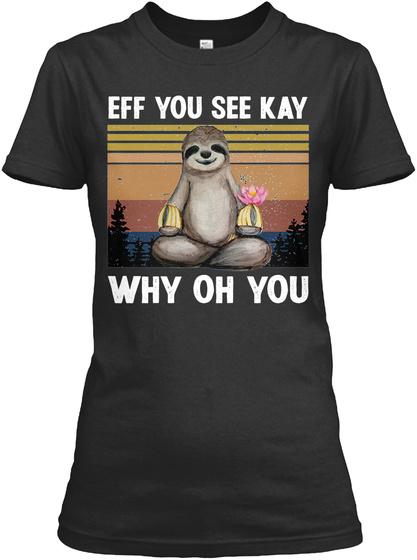 Sloth Eff You See Kay Why Oh You Shirt 2