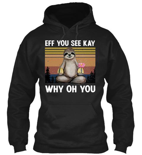 Sloth Eff You See Kay Why Oh You Shirt 3