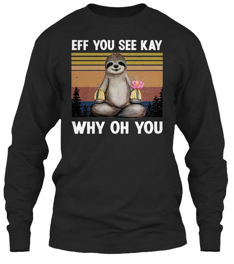Sloth Eff You See Kay Why Oh You Shirt