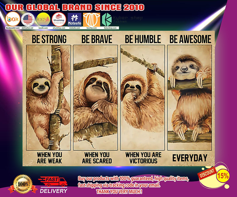 Sloth be strong be brave be humble be awesome poster 2