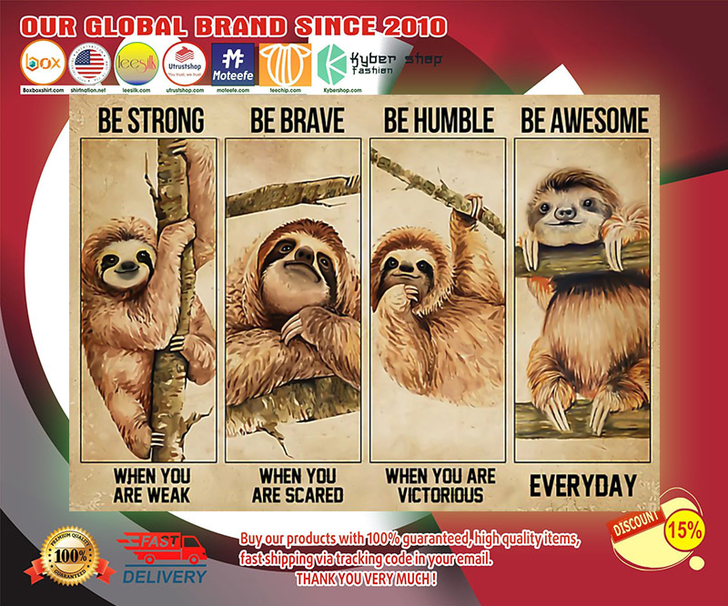 Sloth be strong be brave be humble be awesome poster 3