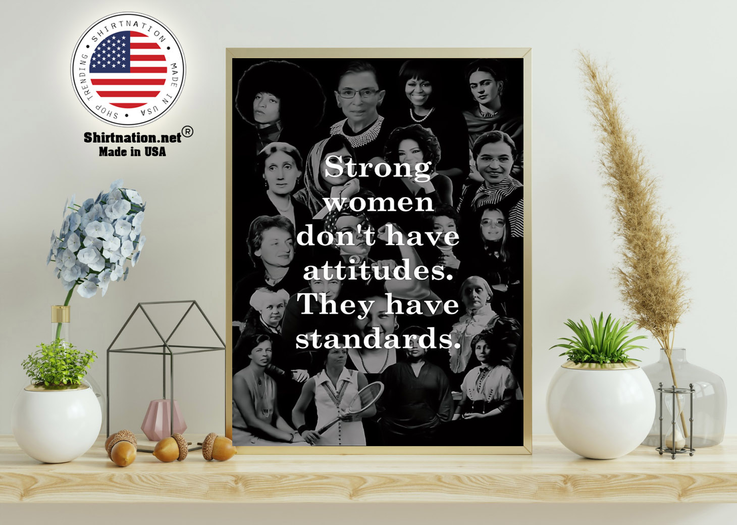 Strong women dont have attitudes they have standards poster 11