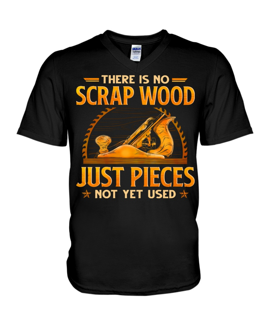 There Is No Scrap Wood Just Pieces Not Yet Used Shirt 6