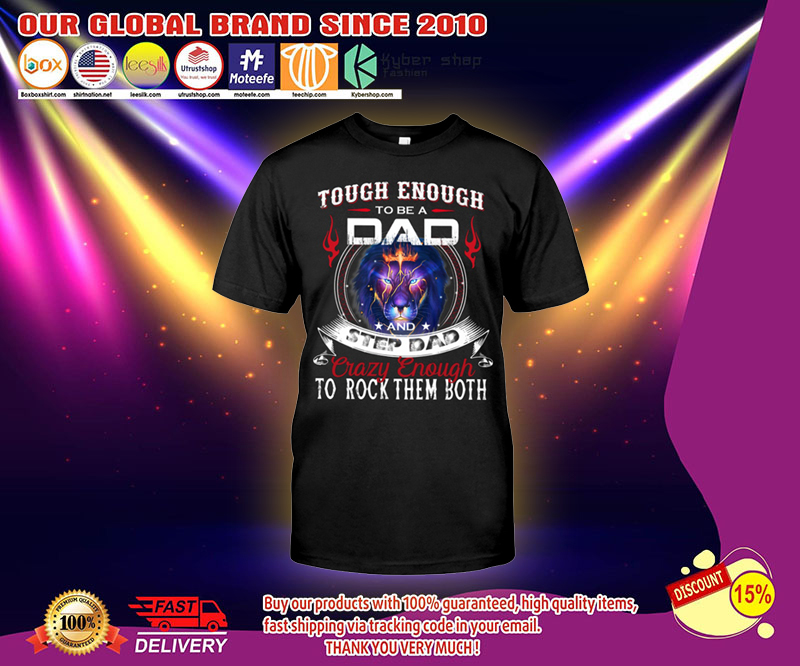 Touch enough to be a dad and step dad crazy enough to rock them both shirt 3
