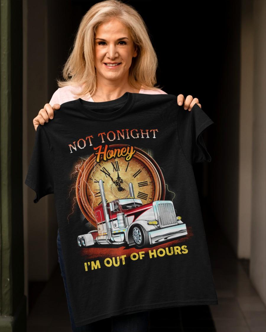 Trucker Not Tonight Honey Im Out of Hours Shirt2