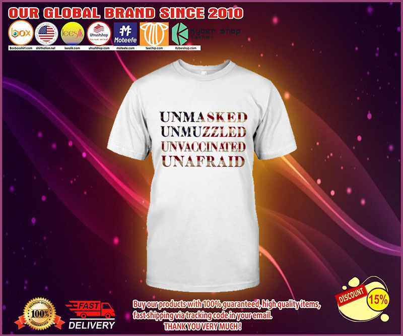 Unmasked Unmuzzled Unvaccinated Unafraid Shirt 4 1