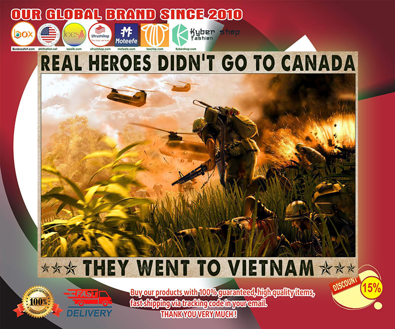 Veteran Real heroes didnt go to canada they went to vietnam poster 2