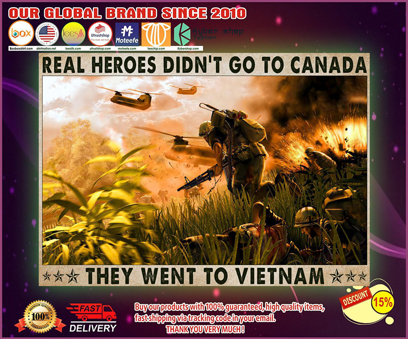 Veteran Real heroes didnt go to canada they went to vietnam poster 4