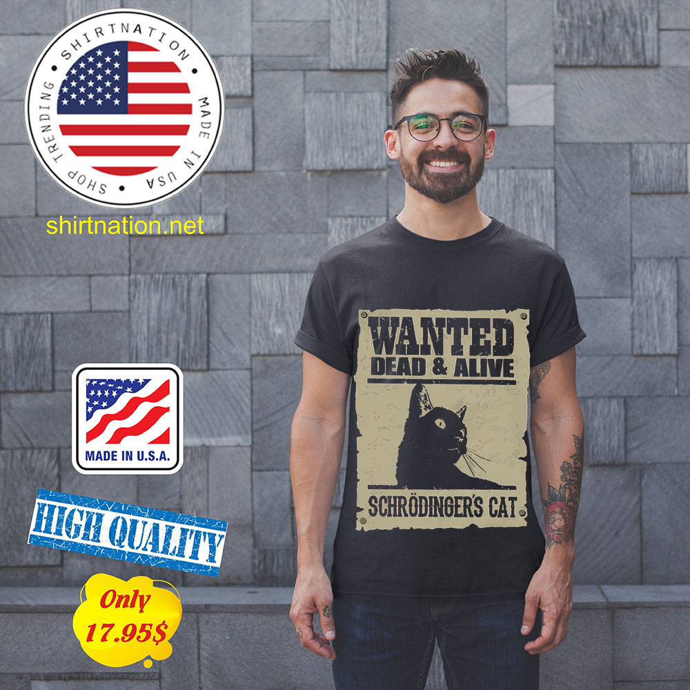 Wanted dead and alive schrodingers cat shirt 11