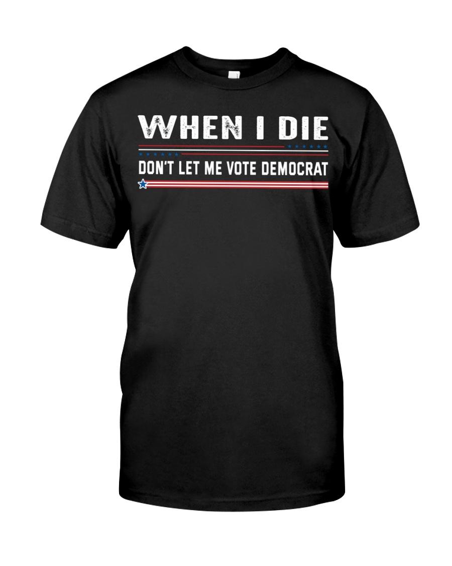 When I Die Dont Let Me Vote Democrat Shirt468