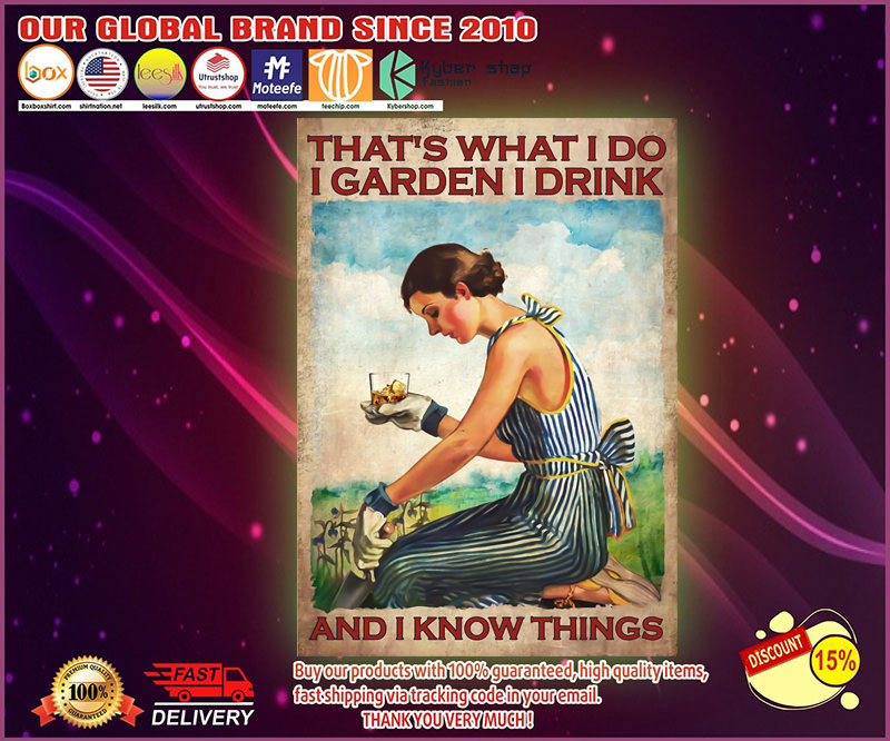 Whisky Thats what I do I garden I drink and I know things poster 1