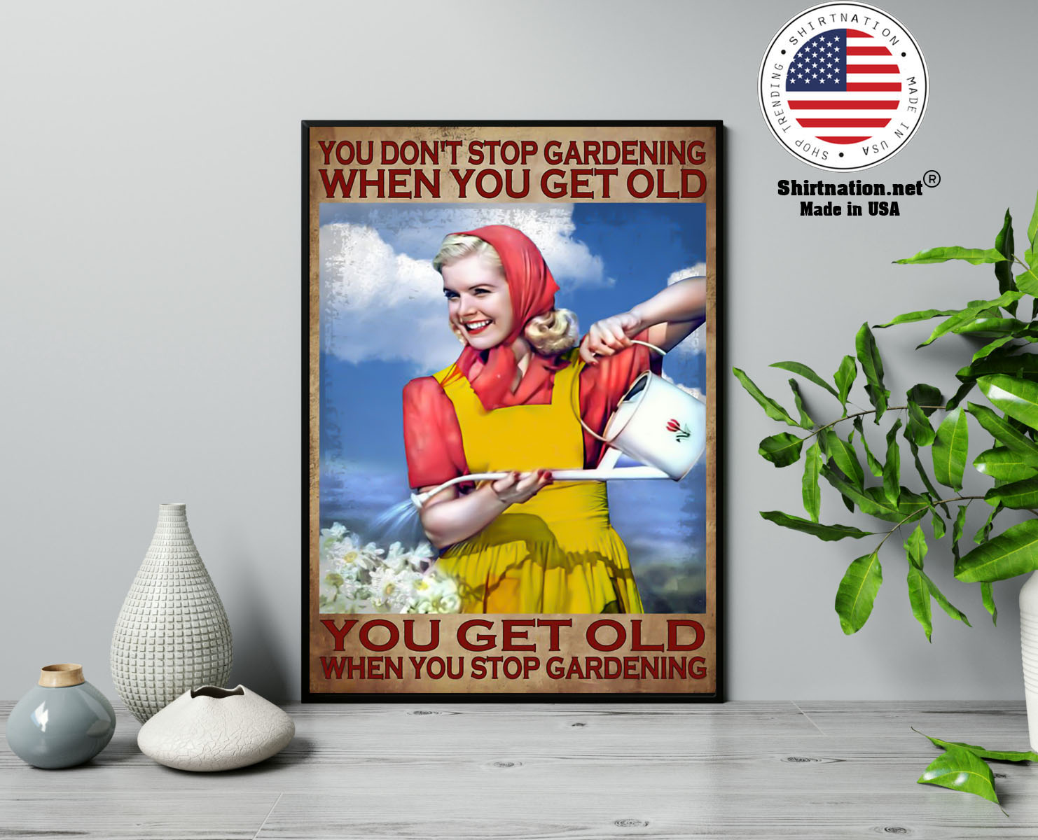 You dont stop gardening when you get old poster 13