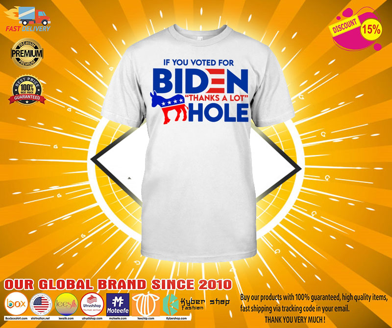 If you voted for biden thanks a lot hole shirt2