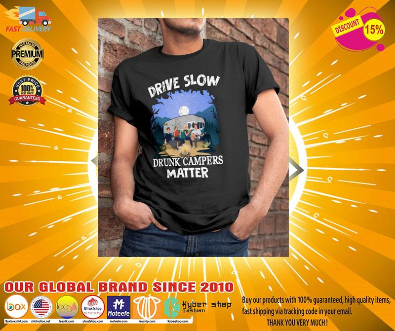 Drive slow drunk campers matter shirt2