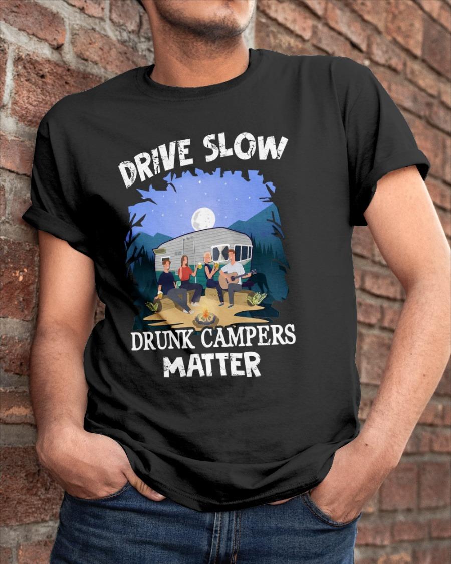 Drive slow drunk campers matter shirt