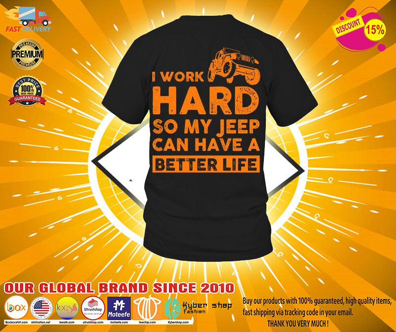 I work hard so my jeep can have a better life shirt2