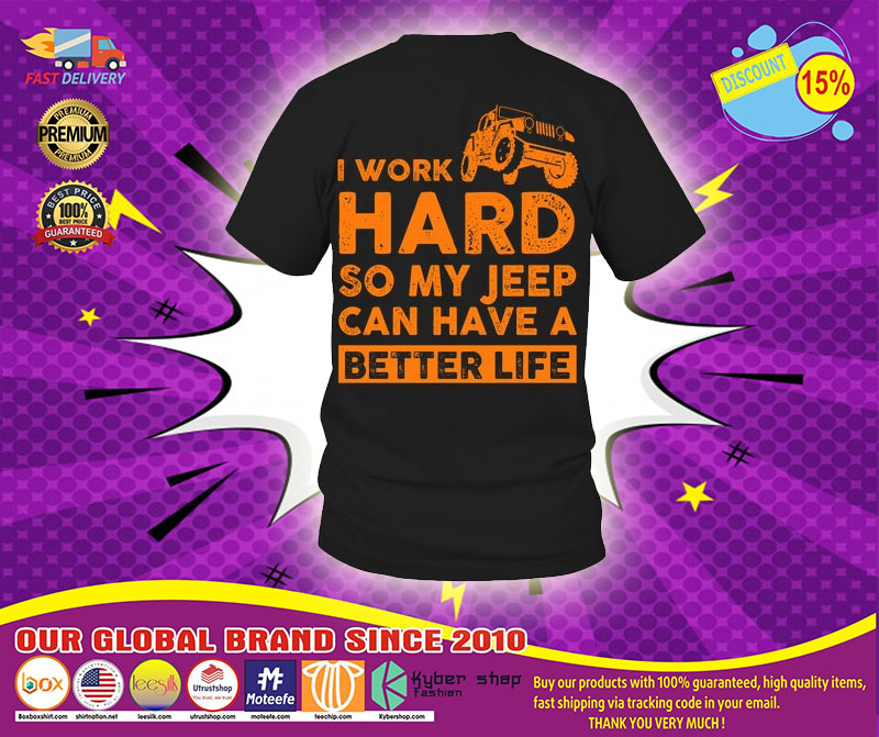 I work hard so my jeep can have a better life shirt1